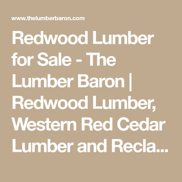 Redwood Lumber for Sale - The Lumber Baron | Redwood Lumber, Western Red Cedar Lumber and Reclaimed Wood in the Bay Area and throughout California