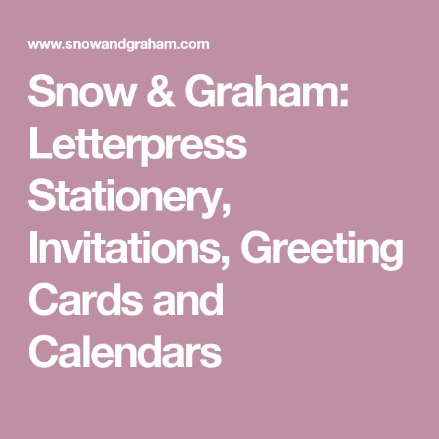 Snow & Graham: Letterpress Stationery, Invitations, Greeting Cards and Calendars