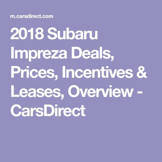 2018 Subaru Impreza Deals, Prices, Incentives & Leases, Overview - CarsDirect