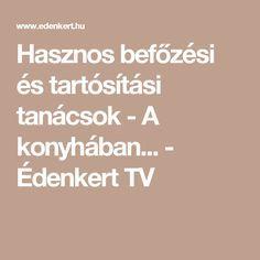 Hasznos befőzési és tartósítási tanácsok - A konyhában... - Édenkert TV