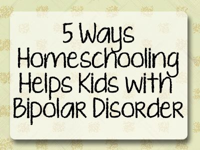 5 Ways Homeschooling Helps Kids with Bipolar Disorder