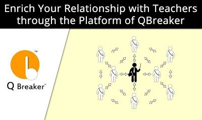 Enrich Your Relationship with teachers through the platform of QBreaker