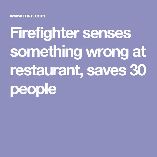 Firefighter senses something wrong at restaurant, saves 30 people