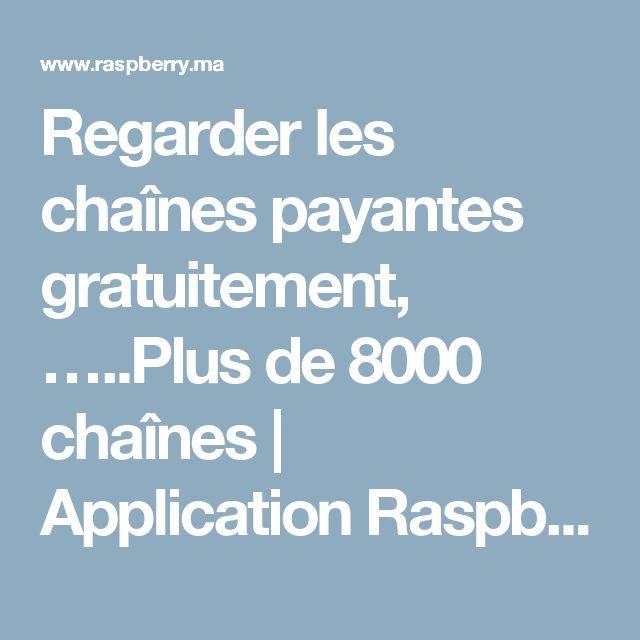 Regarder les chaînes payantes gratuitement, …..Plus de 8000 chaînes | Application Raspberry Pi