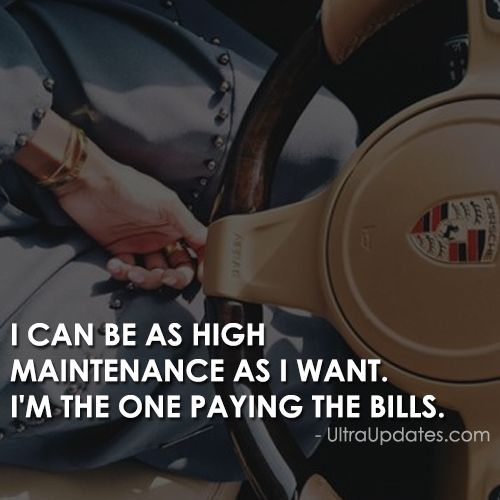 Lol...I say this all the time when I'm told I'm 'high maintenance', I'm always ask 'are you paying my bills?'...until you are you have no say in how I spend my money...