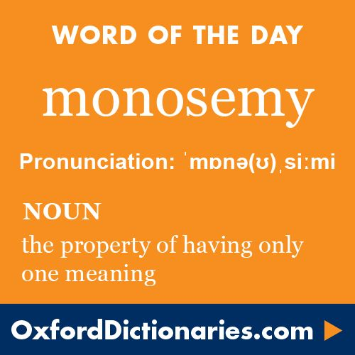 monosemy (noun): The property of having only one meaning. Word of the Day for 4 February 2016. #WOTD #WordoftheDay #monosemy