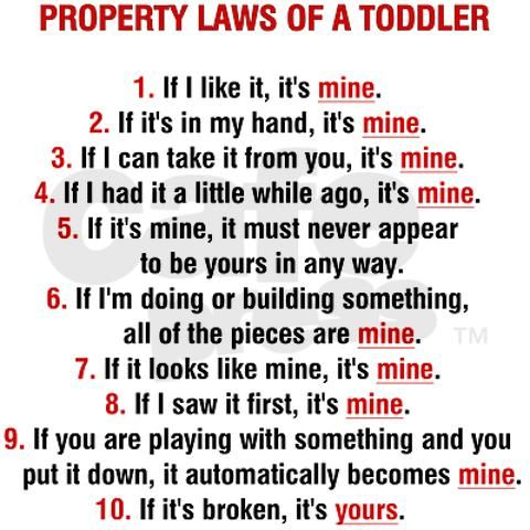 Toddler Rules. So funny because so true! Although my children will always share. . . maybe. . . I can still hope!