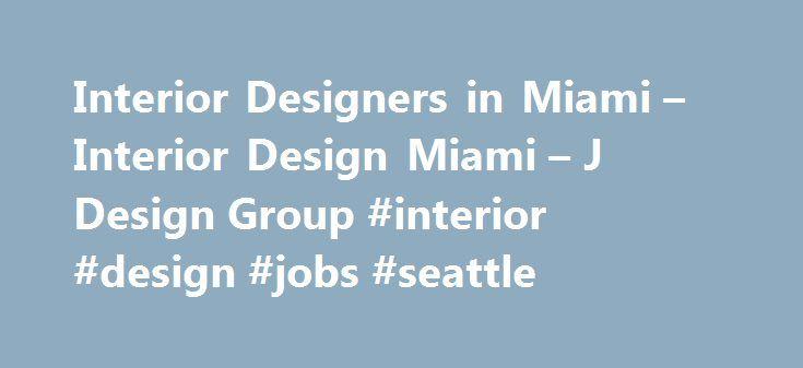 Interior Designers In Miami Design J Group Jobs Seattle Interiornef2 I