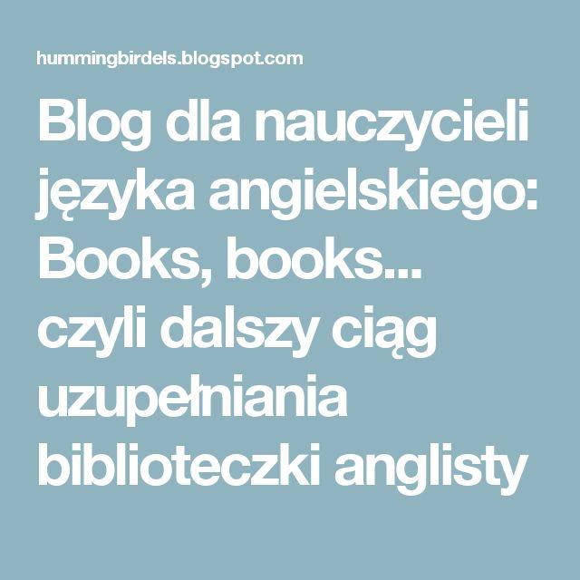 Blog dla nauczycieli języka angielskiego: Books, books... czyli dalszy ciąg uzupełniania biblioteczki anglisty