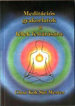 Meditációs gyakorlatok a lélek feltárására - Choa Kok Sui | Bioenergetic.hu