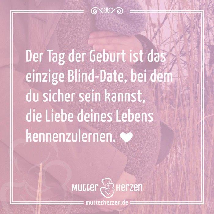 Mehr schöne Sprüche auf: www.mutterherzen.de #blinddate #geburt…