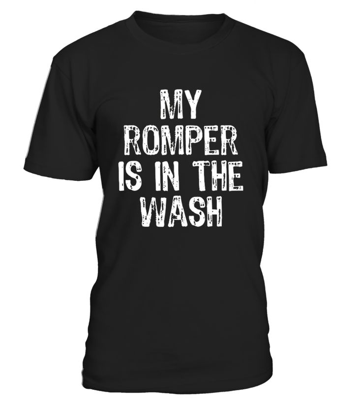 .      Perfect Gift Idea for Men / Women - My Romper Is In The Wash Shirt. Awesome gift for your dad, mom, brother, sister, grandpa, guys, male, husband, wife, buddy, boyfriend, son, papa, girlfriend, mother, friend, grandfather, family for costume parties.   Cool Novelty Joke Tee with print. Complete your collection of humor party accessories for him / her (bandana, bow tie, bracelet, onesie, hat, decorations, tank top, earrings, headband, pants, sleepwear, beer coffee mug, flask, ...