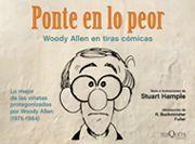Ponte en lo peor ofrece una selección de las mejores viñetas que, a lo largo de nueve años, publicó el escritor y dibujante Stuart Hample en la tira cómica titulada Inside Woody Allen. Pone así al alcance de los lectores los episodios más brillantes y divertidos de la serie protagonizada por el polifacético Woody Allen [Imagen tomada de http://www.tusquetseditores.com/titulos/comics-ponte-en-lo-peor]