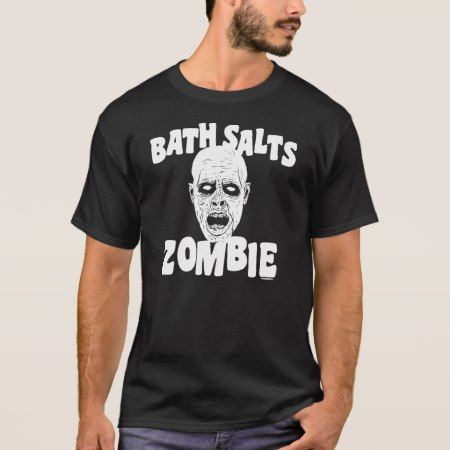 Bath Salts Zombie T-Shirt - tap, personalize, buy right now!