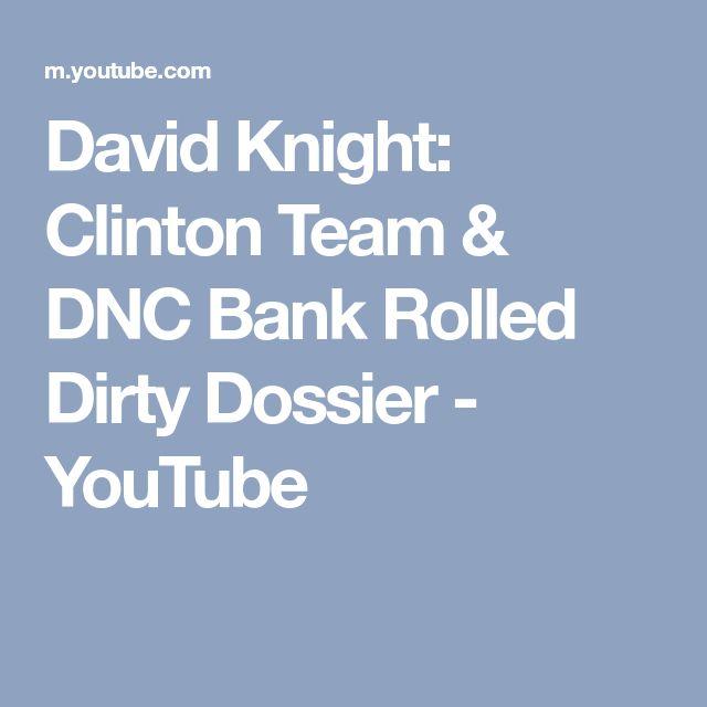 David Knight: Clinton Team & DNC Bank Rolled Dirty Dossier - YouTube