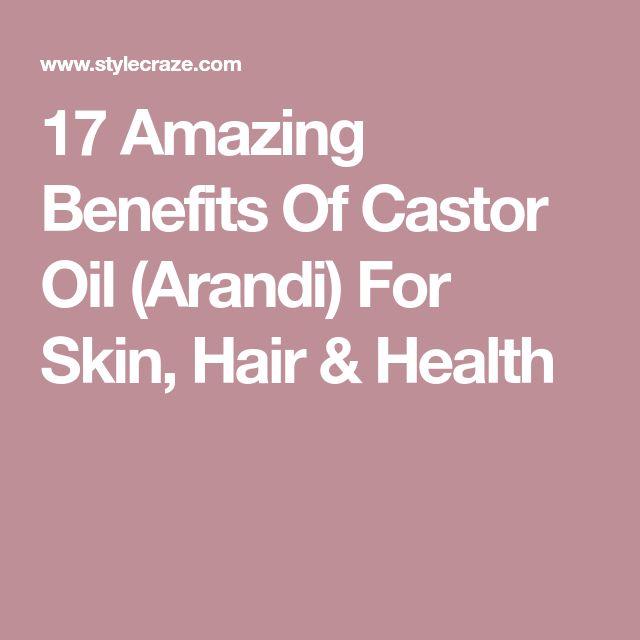 17 Amazing Benefits Of Castor Oil (Arandi) For Skin, Hair & Health