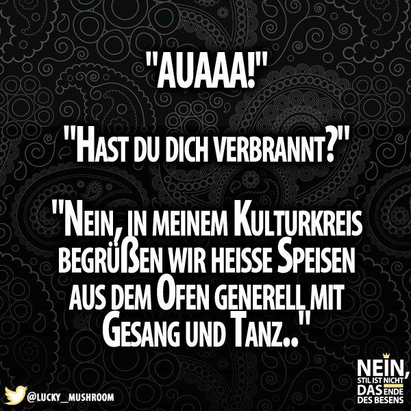 :D #Aua #Verbrannt #Kultur #Kulturkreis #Beste #Antwort #Lustig #Lachen #Witzig #SpruchdesTages #Gesang #Tanz