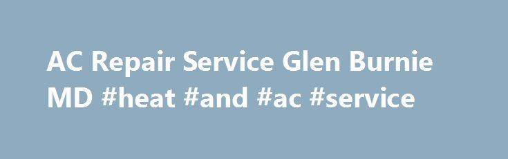AC Repair Service Glen Burnie MD #heat #and #ac #service http://minnesota.remmont.com/ac-repair-service-glen-burnie-md-heat-and-ac-service/  # YOUR TRUSTED MARYLAND HEATING & AIR CONDITIONING SPECIALISTS Heating & Cooling Homes & Small Businesses in the Anne Arundel and surrounding counties Since 1992 A Supreme Heating Air Conditioning has been a household name to Anne Arundel county, Howard County, and Baltimore communities for over 25 years. Our technicians our proud to bring the highest…