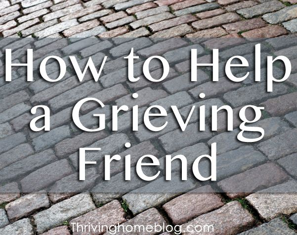 Practical ways to help someone who is grieving. I'll be glad I pinned this someday.