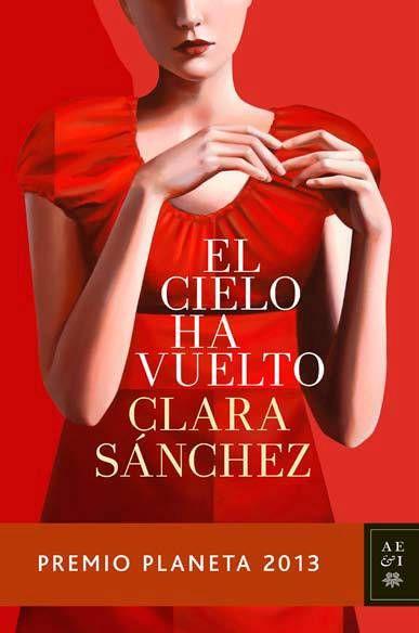 """""""El cielo ha vuelto"""" de Clara Sánchez. Premio Planeta 2013."""