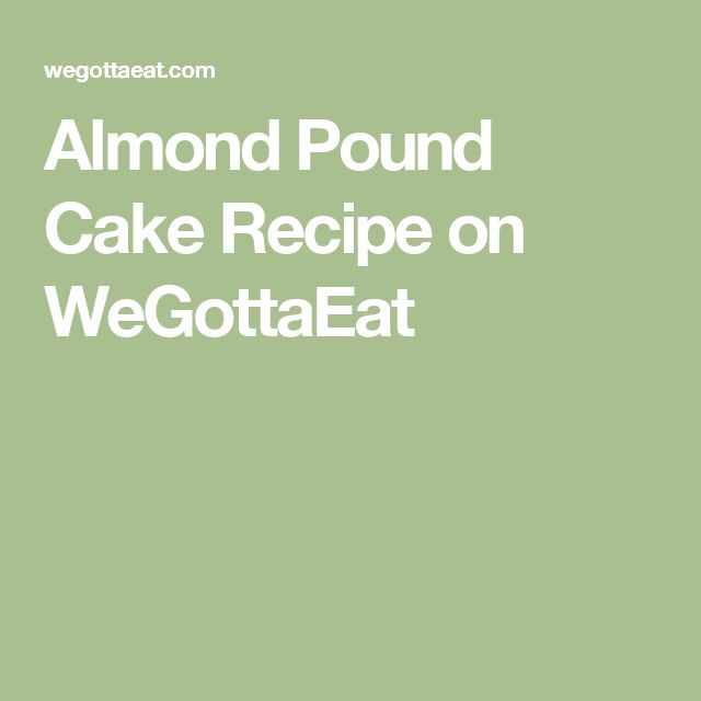 Almond Pound Cake Recipe on WeGottaEat