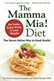 The Mamma Mia! Diet: The Secret Italian Way to Good Health - Eat Pasta Enjoy Wine & Lose Weight by Paola Lovisetti Scamihorn (Author) Paola Palestini (Author) #Kindle US #NewRelease #Health #Fitness #Dieting #eBook #ad