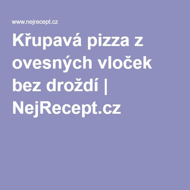 Křupavá pizza z ovesných vloček bez droždí | NejRecept.cz