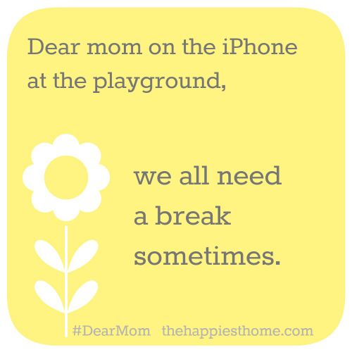 """A little less judgey-ness is much needed. - Dear Moms: Let's do away with the """"Dear Mom…"""" Facebook vent"""
