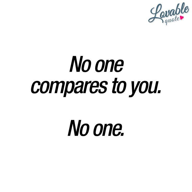 No one compares to you. No one. ❤