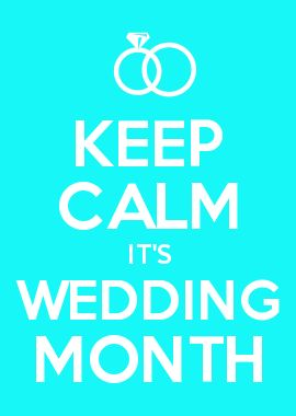 KEEP CALM IT\'S WEDDING MONTH