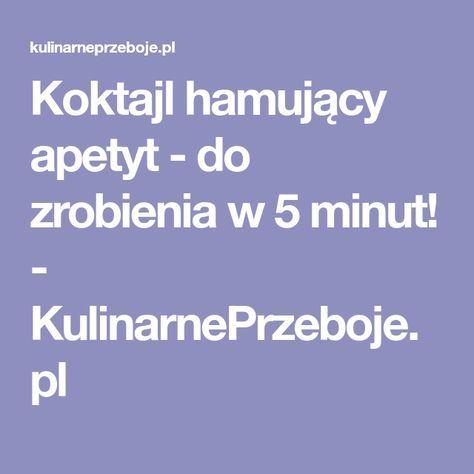 Koktajl hamujący apetyt - do zrobienia w 5 minut! - KulinarnePrzeboje.pl