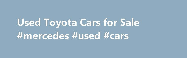 Used Toyota Cars for Sale #mercedes #used #cars http://cars.remmont.com/used-toyota-cars-for-sale-mercedes-used-cars/  #car for sale uk # Used Toyota cars for sale Motors.co.uk currently have 10,333 used Toyota cars for sale See yourself saving on your next car? Then opt for a Toyota at Motors.co.uk. The Toyota is easy to maintain, and doesn't command expensive services by specialists. It is substantial and affordable, making it ideal for…The post Used Toyota Cars for Sale #mercedes #used…