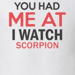 You Had Me At I Watch Scorpion TV Show T Shirt