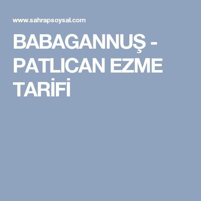 BABAGANNUŞ - PATLICAN EZME TARİFİ
