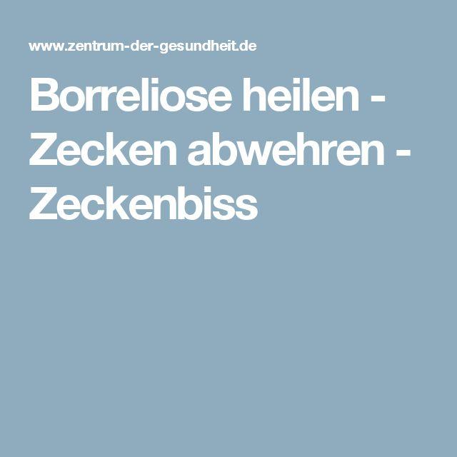 Borreliose heilen - Zecken abwehren - Zeckenbiss