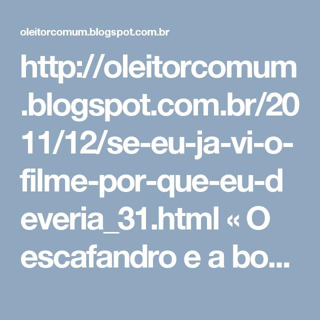 """http://oleitorcomum.blogspot.com.br/2011/12/se-eu-ja-vi-o-filme-por-que-eu-deveria_31.html « O escafandro e a borboleta, tudo aquilo que costumeiramente nos impede de fazer algo soa como desculpinha. Depois de nos darmos conta do escafandro mental, podemos concordar com o que Bauby diz no prólogo do livro:  """"O escafandro já não oprime tanto, e o espírito pode vaguear como borboleta. Há tanta coisa para fazer. Pode-se voar pelo espaço ou pelo tempo, partir para a Terra do Fogo ou para a…"""