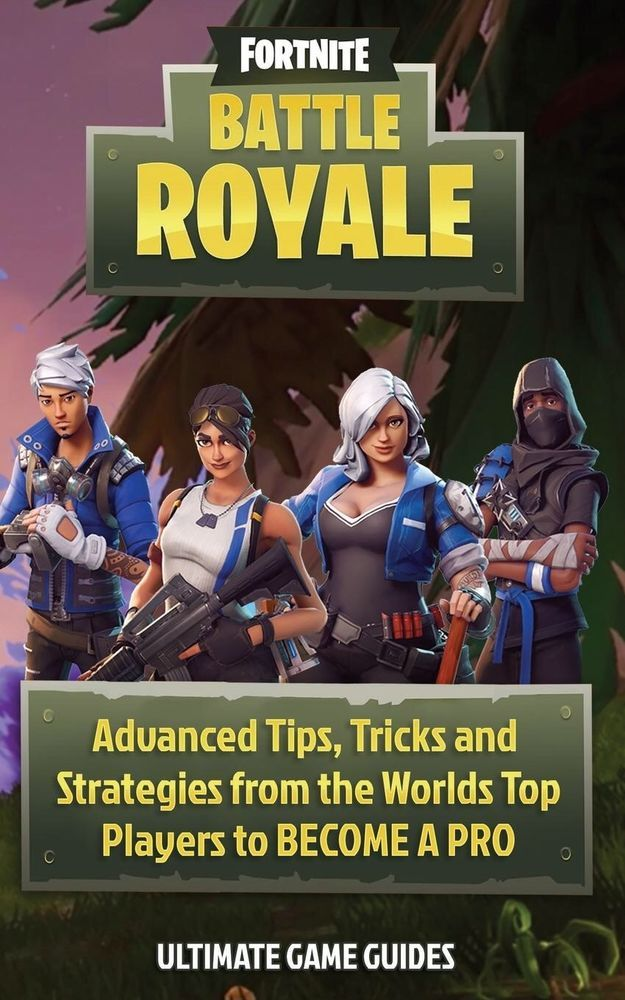 Fortnite Battle Royale Advanced Tips Tricks And Map Strategies From Elite Pl 9781722498924 Ebay Fortnite Game Guide How To Become