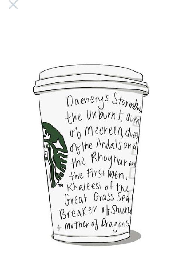 When Dany goes to Starbucks