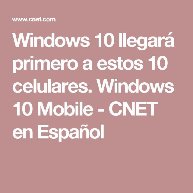 Windows 10 llegará primero a estos 10 celulares. Windows 10 Mobile - CNET en Español