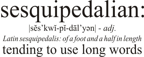 sesquipedalian - tending to use long words