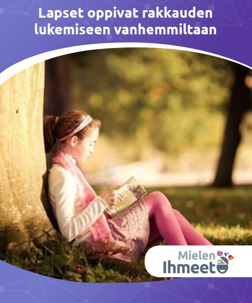Lapset oppivat rakkauden lukemiseen vanhemmiltaan   Niin lapsille kuin aikuisillekin, on lukeminen ehdottoman täydellistä toimintaa vapaana iltapäivänä, ja se tulee olemaan ulottuvissasi koko elämän ajan.