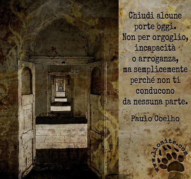 """Andare avanti, si dovrebbe sempre andare avanti. Io predico bene ma razzolo male :'( """"Chiudi alcune porte oggi. Non per orgoglio, incapacità o arroganza, ma semplicemente perché non ti conducono da nessuna parte."""" Paulo Coelho #Coelho, #andareavanti, #futuro,"""