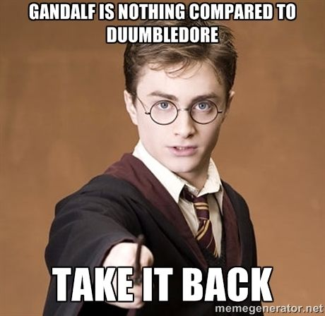 Gandalf Meme | Gandalf is nothing compared to Duumbledore Take it back | Harry ...