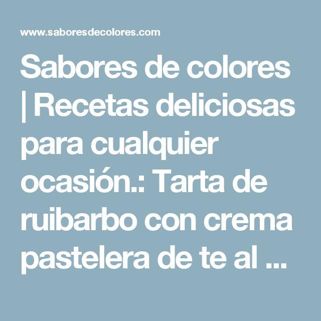 Sabores de colores | Recetas deliciosas para cualquier ocasión.: Tarta de ruibarbo con crema pastelera de te al caramelo