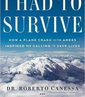 I Had To Survive: How A Plane Crash In The Andes Inspired My Calling To Save Lives PDF