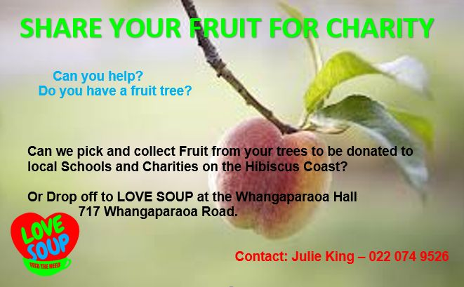 Share Your Fruit for Charity Do you have a fruit tree we can pick and collect Fruit to be donated?  To local schools and charities on Hibiscus Coast or dropped off at Location: Whangaparaoa Hall.  717 Whangaparaoa road. Just above Library                                                 Contact: Julie King 0220749526