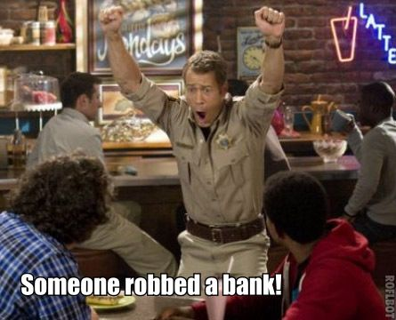 And in eureka, that means someone stole the bank. nothing normal ever happens in that town of theirs.