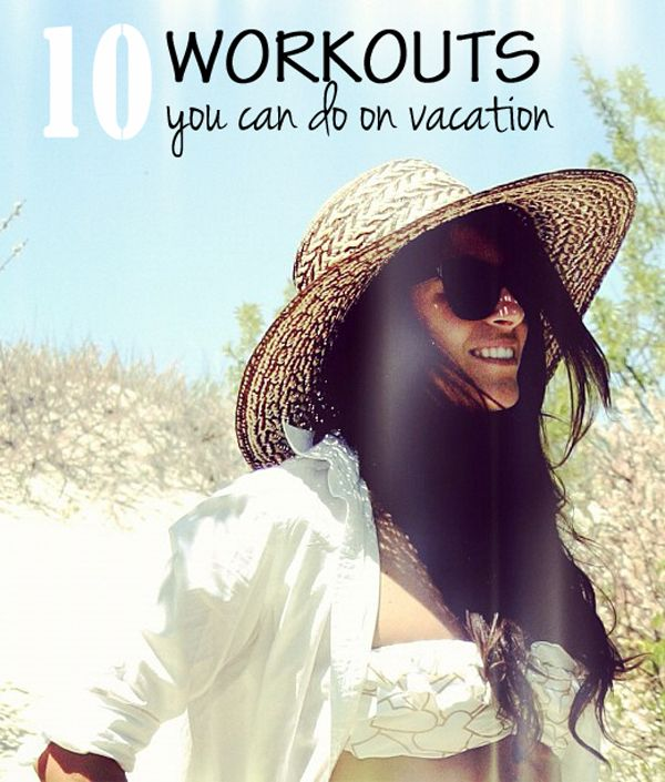 10 Workouts You Can Do on Vacation via pumpsandiron.com