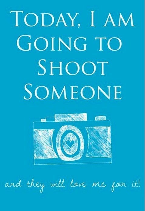 Today, I am going to shoot someone - and they are going to love me for it #photography #quote