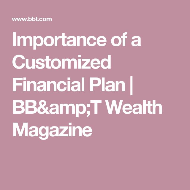 Importance of a Customized Financial Plan   BB&T Wealth Magazine